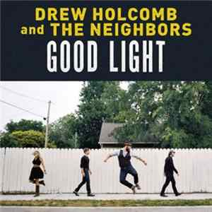 Drew Holcomb And The Neighbors - Good Light mp3