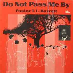 Pastor T. L. Barrett - Do Not Pass Me By mp3